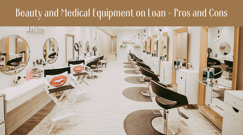 Beauty and Medical Equipment on Loan - Pros and Cons